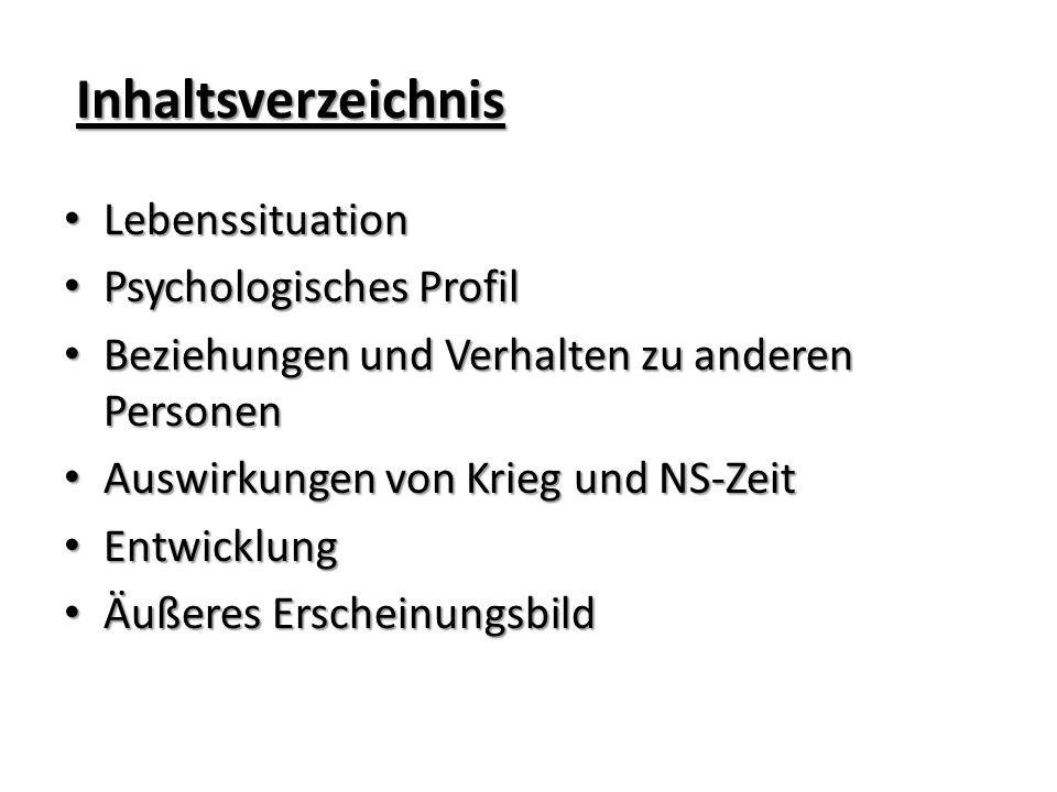 Inhaltsverzeichnis Lebenssituation Lebenssituation Psychologisches Profil Psychologisches Profil Beziehungen und Verhalten zu anderen Personen Beziehu