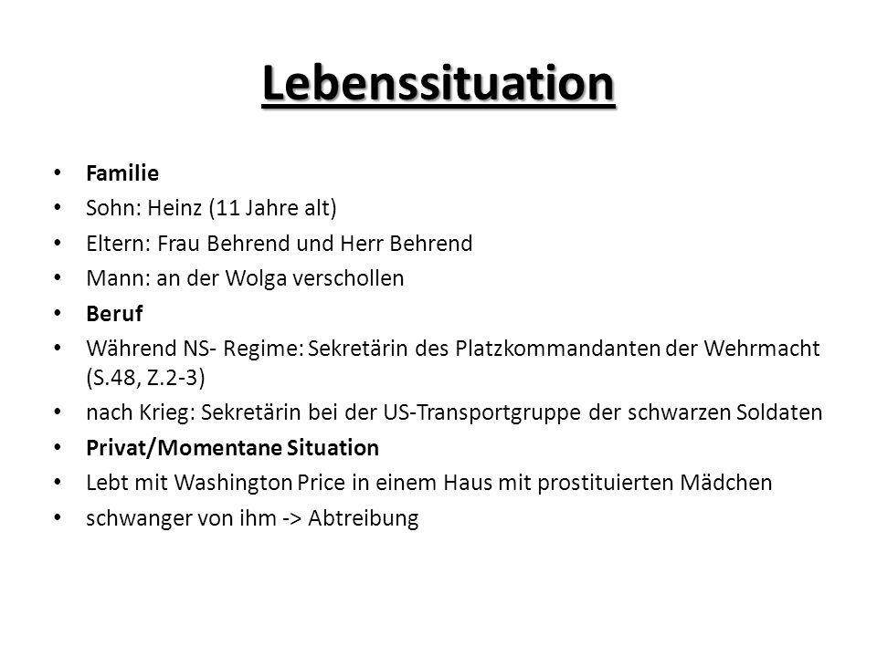 Lebenssituation Familie Sohn: Heinz (11 Jahre alt) Eltern: Frau Behrend und Herr Behrend Mann: an der Wolga verschollen Beruf Während NS- Regime: Sekr