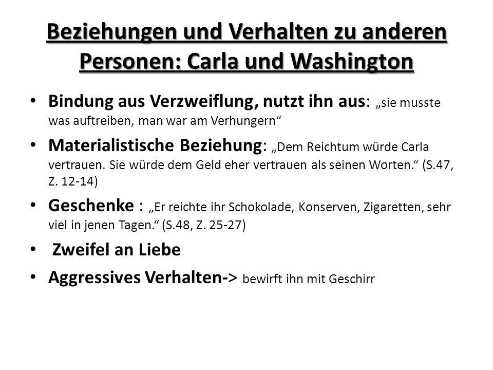 Beziehungen und Verhalten zu anderen Personen: Carla und Washington Bindung aus Verzweiflung, nutzt ihn aus: sie musste was auftreiben, man war am Ver