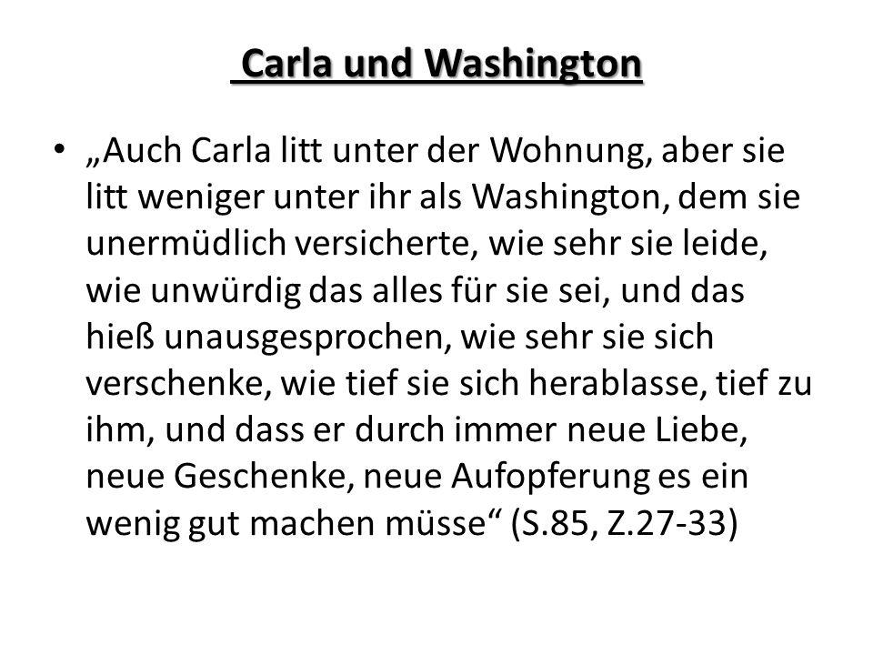 Carla und Washington Carla und Washington Auch Carla litt unter der Wohnung, aber sie litt weniger unter ihr als Washington, dem sie unermüdlich versi