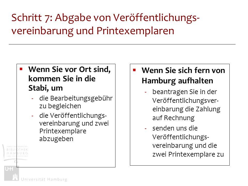 Schritt 7: Abgabe von Veröffentlichungs- vereinbarung und Printexemplaren Wenn Sie vor Ort sind, kommen Sie in die Stabi, um -die Bearbeitungsgebühr z