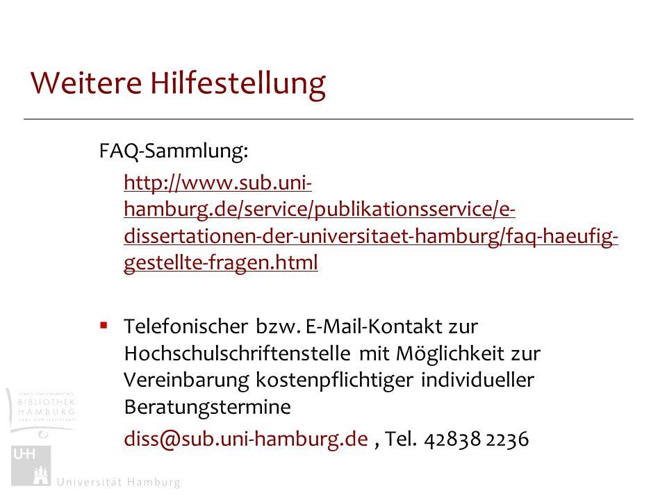 Weitere Hilfestellung FAQ-Sammlung: http://www.sub.uni- hamburg.de/service/publikationsservice/e- dissertationen-der-universitaet-hamburg/faq-haeufig-