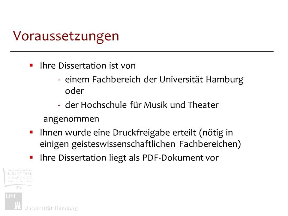 Voraussetzungen Ihre Dissertation ist von -einem Fachbereich der Universität Hamburg oder -der Hochschule für Musik und Theater angenommen Ihnen wurde