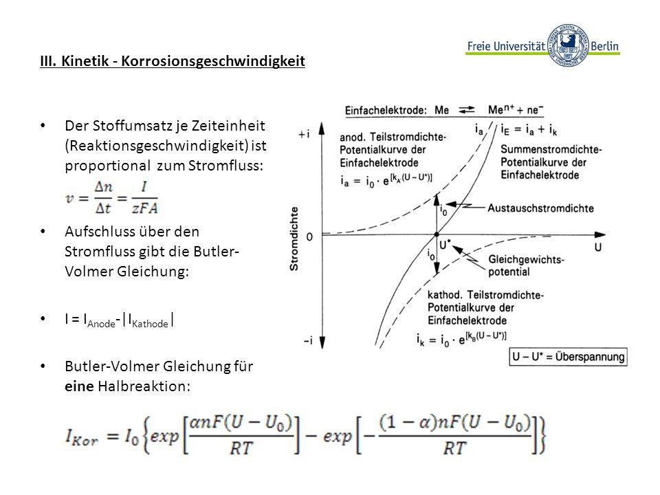 III. Kinetik - Korrosionsgeschwindigkeit Der Stoffumsatz je Zeiteinheit (Reaktionsgeschwindigkeit) ist proportional zum Stromfluss: Aufschluss über de