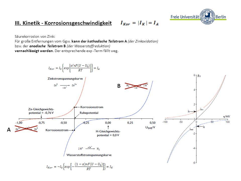 III. Kinetik - Korrosionsgeschwindigkeit Säurekorrosion von Zink: Für große Entfernungen vom Ggw. kann der kathodische Teilstrom A (der Zinkoxidation)