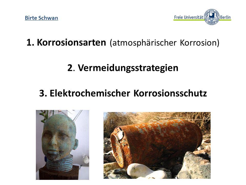 1. Korrosionsarten (atmosphärischer Korrosion) 2. Vermeidungsstrategien 3. Elektrochemischer Korrosionsschutz Birte Schwan