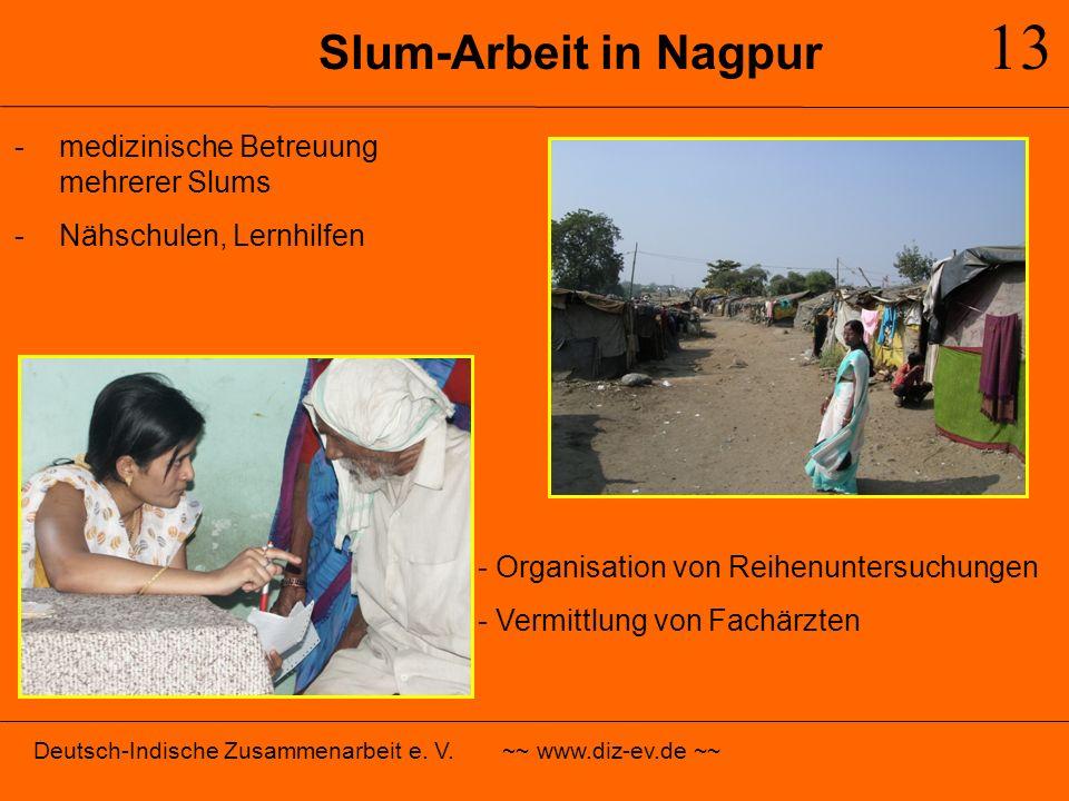 Slum-Arbeit in Nagpur 13 -medizinische Betreuung mehrerer Slums -Nähschulen, Lernhilfen - Organisation von Reihenuntersuchungen - Vermittlung von Fach