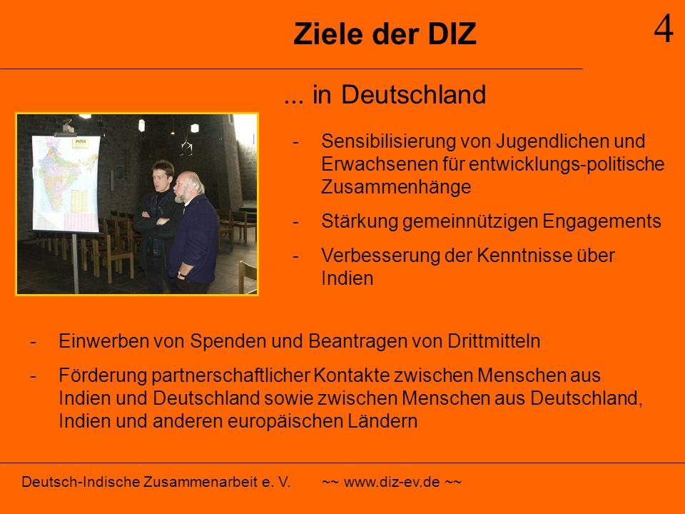 Ziele der DIZ 4... in Deutschland -Sensibilisierung von Jugendlichen und Erwachsenen für entwicklungs-politische Zusammenhänge -Stärkung gemeinnützige