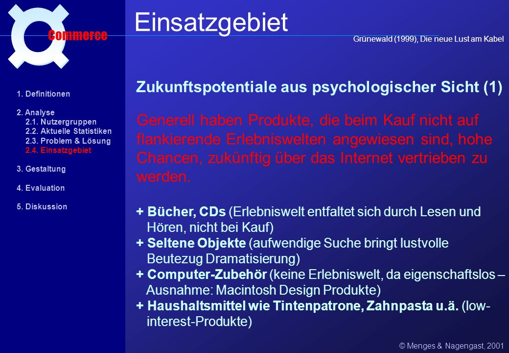 Problem 3: Angst vor Kaufrausch © Menges & Nagengast, 2001 Lösungsstrategien Commerce 1. Definitionen 2. Analyse 2.1 Nutzergruppen 2.2. Aktuelle Stati