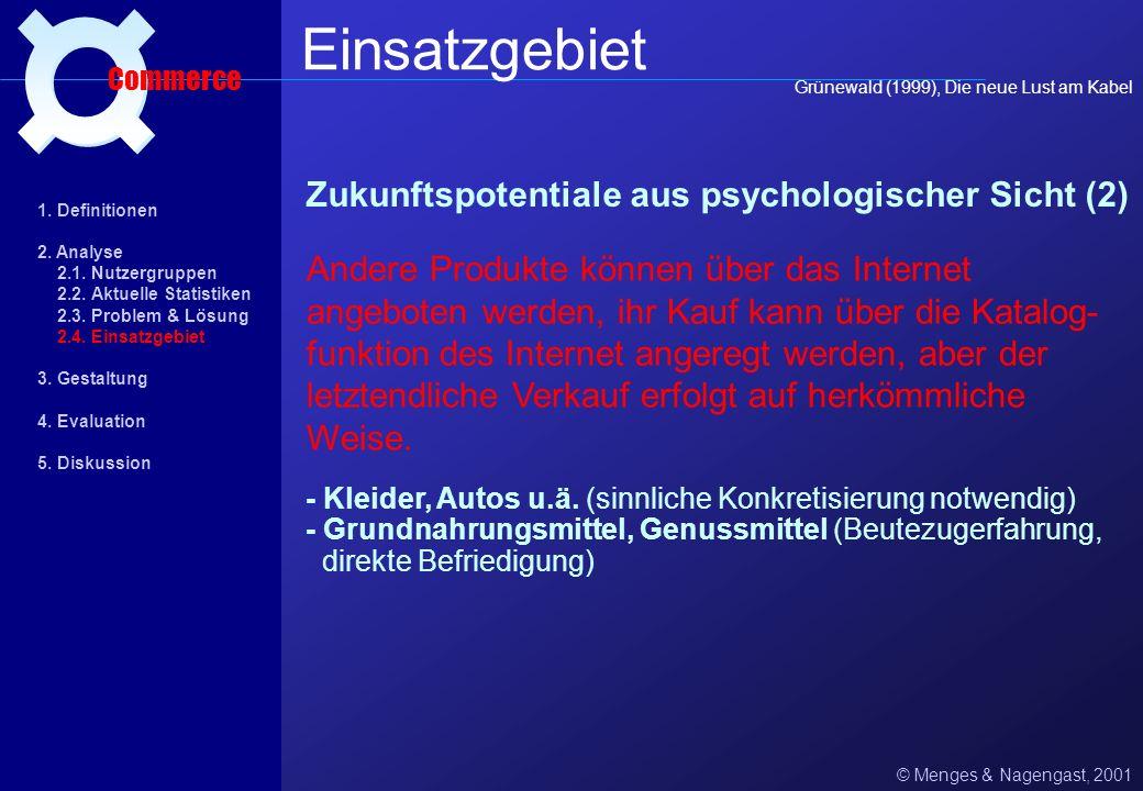 Zukunftspotentiale aus psychologischer Sicht (1) © Menges & Nagengast, 2001 Einsatzgebiet Commerce 1. Definitionen 2. Analyse 2.1. Nutzergruppen 2.2.