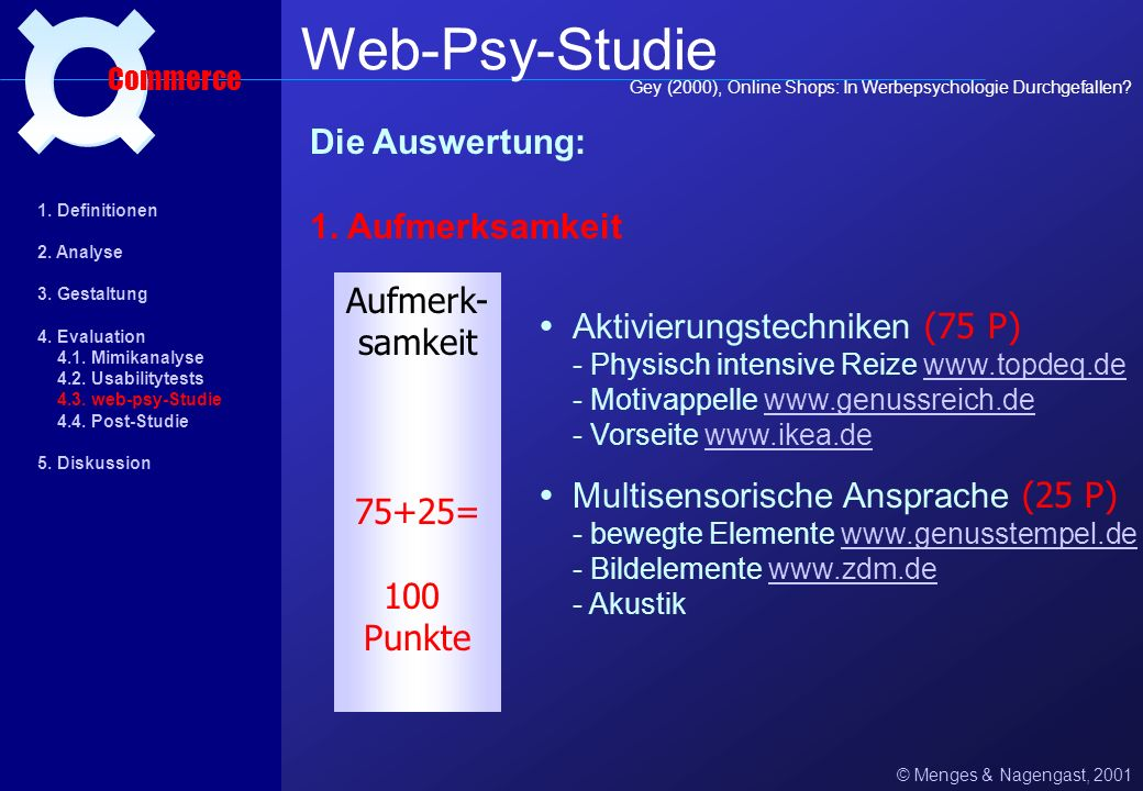 © Menges & Nagengast, 2001 Web-Psy-Studie Commerce 1. Definitionen 2. Analyse 3. Gestaltung 4. Evaluation 4.1. Mimikanalyse 4.2. Usabilitytests 4.3. w