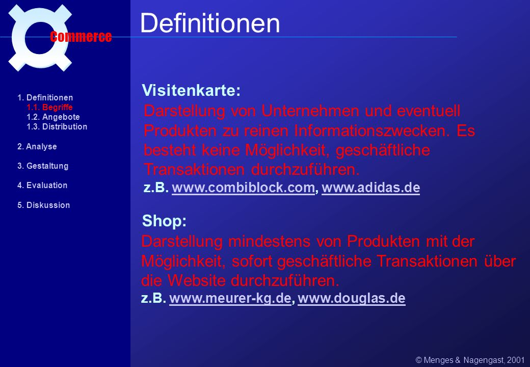 B2B: © Menges & Nagengast, 2001 Definitionen Commerce B2C: Business to Business: Der Kunde einer geschäftlichen Transaktion ist ein Unternehmen oder e