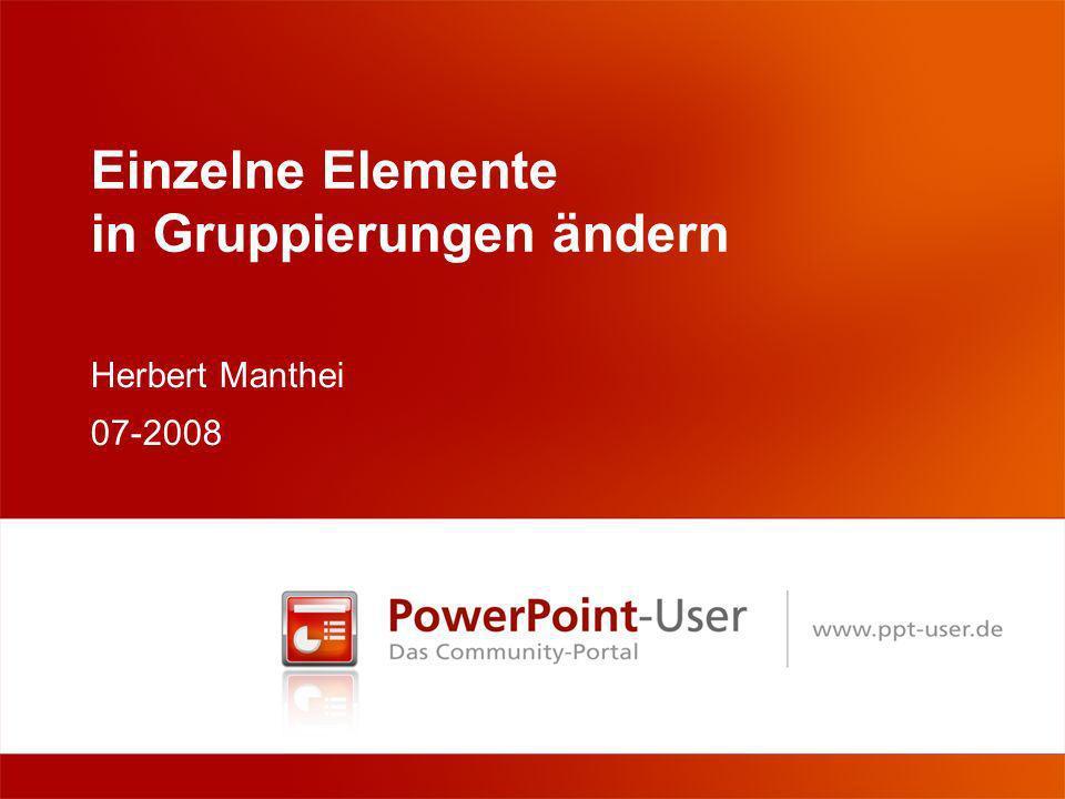 Einzelne Elemente in Gruppierungen ändern Herbert Manthei 07-2008