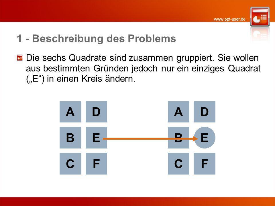 www.ppt-user.de 1 - Beschreibung des Problems Die sechs Quadrate sind zusammen gruppiert. Sie wollen aus bestimmten Gründen jedoch nur ein einziges Qu
