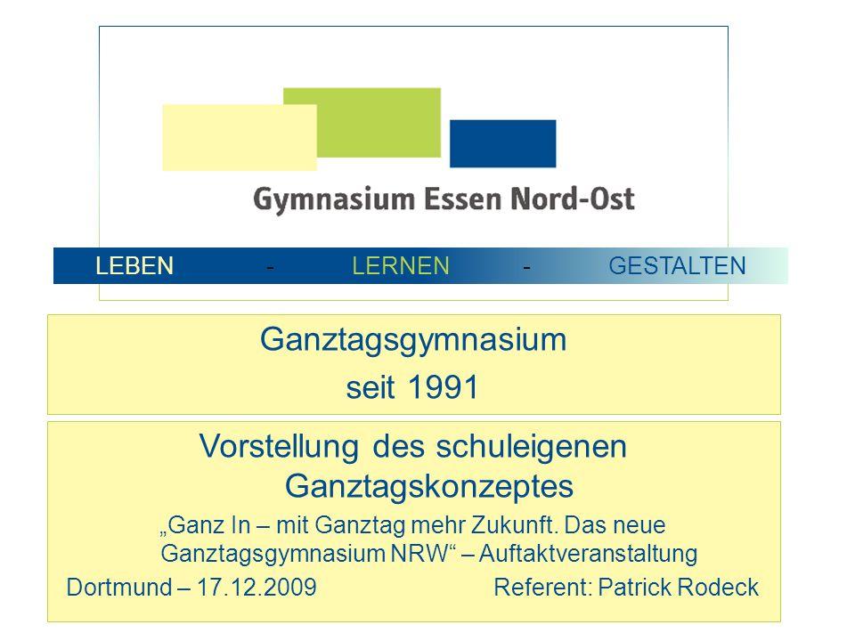 Ganztagsgymnasium seit 1991 LEBEN -LERNEN-GESTALTEN Vorstellung des schuleigenen Ganztagskonzeptes Ganz In – mit Ganztag mehr Zukunft. Das neue Ganzta