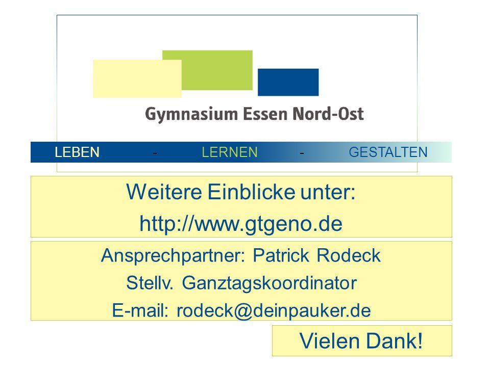 Weitere Einblicke unter: http://www.gtgeno.de Vielen Dank! Ansprechpartner: Patrick Rodeck Stellv. Ganztagskoordinator E-mail: rodeck@deinpauker.de LE