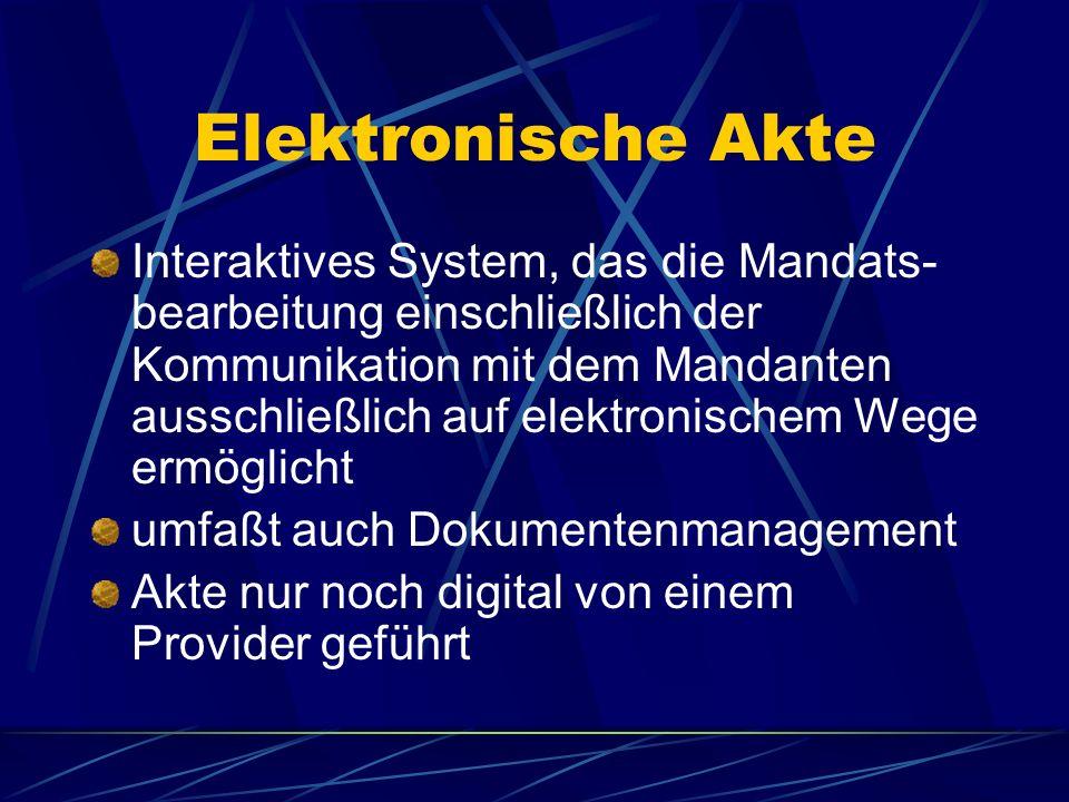 Elektronische Akte Interaktives System, das die Mandats- bearbeitung einschließlich der Kommunikation mit dem Mandanten ausschließlich auf elektronischem Wege ermöglicht umfaßt auch Dokumentenmanagement Akte nur noch digital von einem Provider geführt