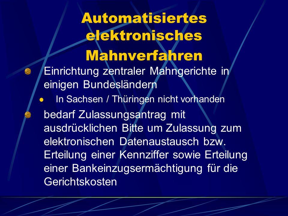 Automatisiertes elektronisches Mahnverfahren Einrichtung zentraler Mahngerichte in einigen Bundesländern In Sachsen / Thüringen nicht vorhanden bedarf Zulassungsantrag mit ausdrücklichen Bitte um Zulassung zum elektronischen Datenaustausch bzw.
