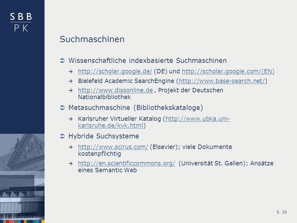 S. 10 Suchmaschinen Wissenschaftliche indexbasierte Suchmaschinen http://scholar.google.de/ (DE) und http://scholar.google.com/(EN) http://scholar.goo