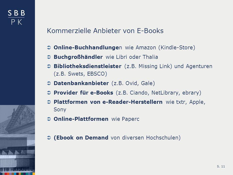 S. 11 Kommerzielle Anbieter von E-Books Online-Buchhandlungen wie Amazon (Kindle-Store) Buchgroßhändler wie Libri oder Thalia Bibliotheksdienstleister