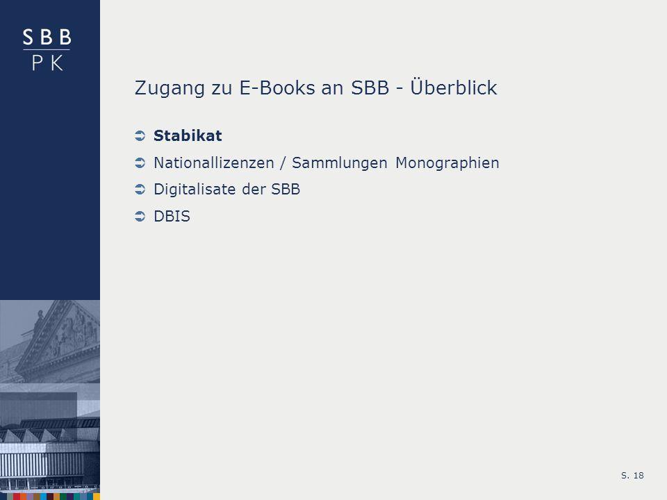 S. 18 Zugang zu E-Books an SBB - Überblick Stabikat Nationallizenzen / Sammlungen Monographien Digitalisate der SBB DBIS