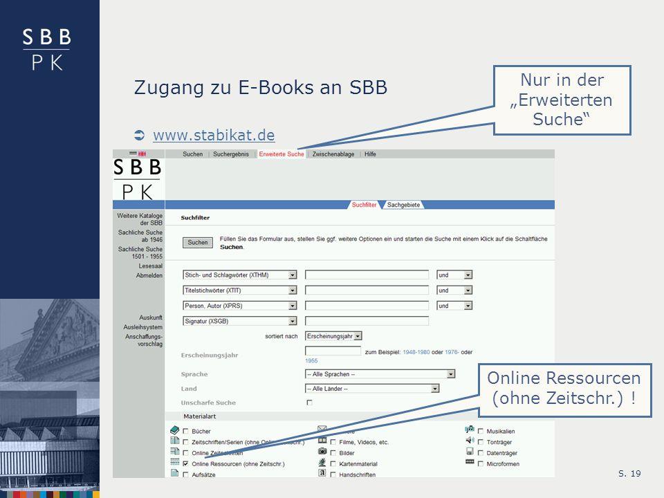 S. 19 Zugang zu E-Books an SBB www.stabikat.de Online Ressourcen (ohne Zeitschr.) ! Nur in der Erweiterten Suche