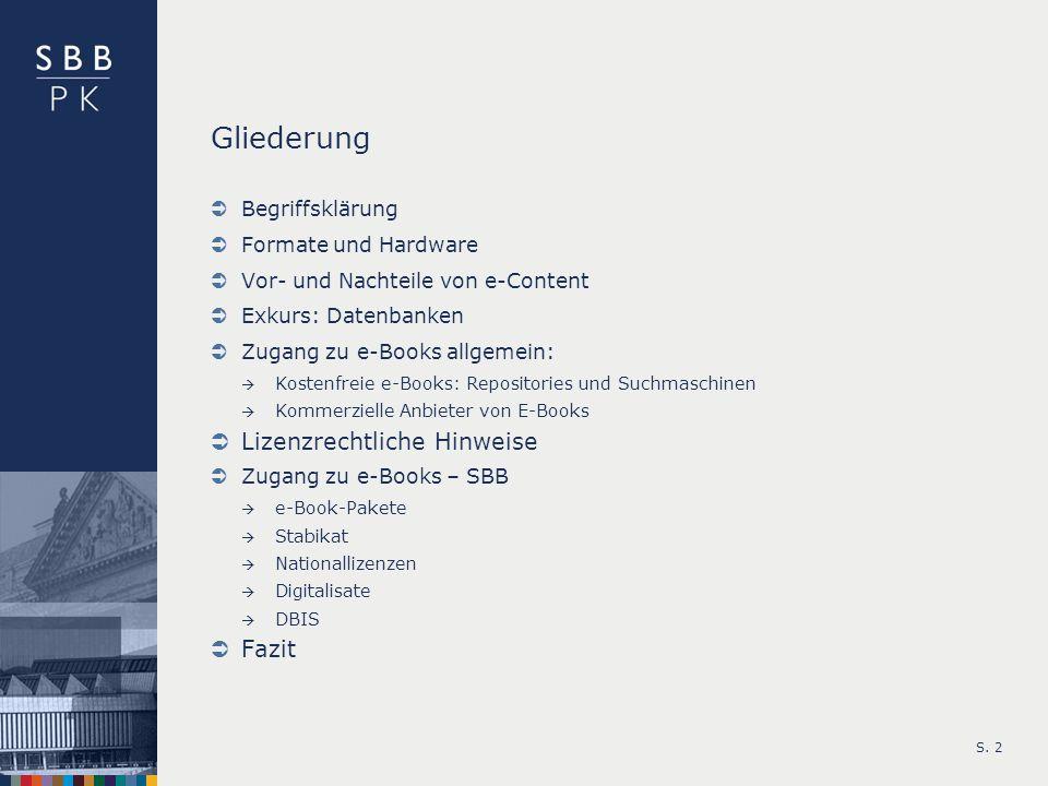 S. 2 Gliederung Begriffsklärung Formate und Hardware Vor- und Nachteile von e-Content Exkurs: Datenbanken Zugang zu e-Books allgemein: Kostenfreie e-B