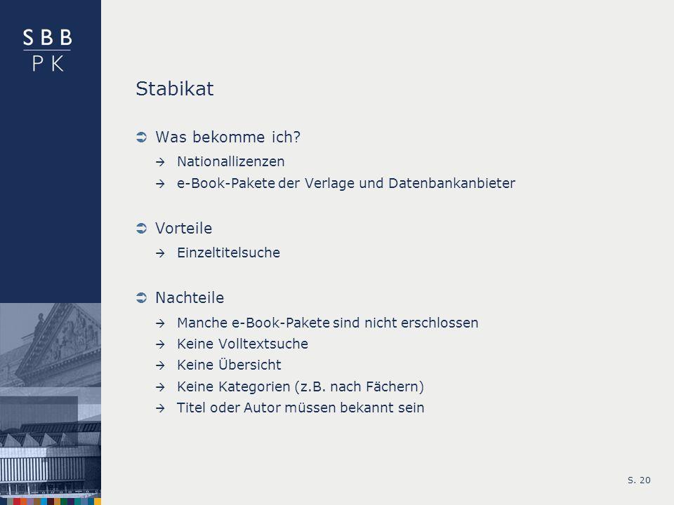 S. 20 Stabikat Was bekomme ich? Nationallizenzen e-Book-Pakete der Verlage und Datenbankanbieter Vorteile Einzeltitelsuche Nachteile Manche e-Book-Pak