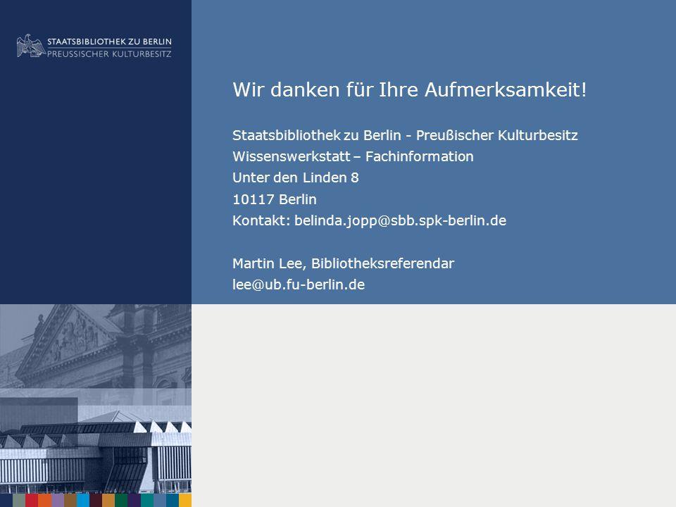 Wir danken für Ihre Aufmerksamkeit! Staatsbibliothek zu Berlin - Preußischer Kulturbesitz Wissenswerkstatt – Fachinformation Unter den Linden 8 10117