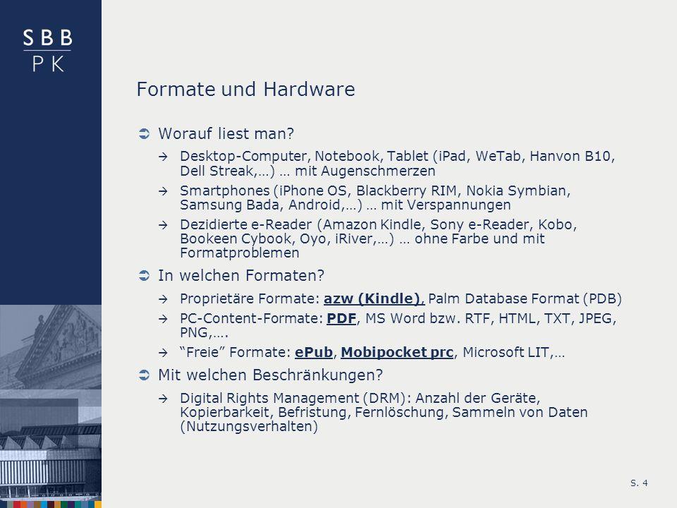 S. 4 Formate und Hardware Worauf liest man? Desktop-Computer, Notebook, Tablet (iPad, WeTab, Hanvon B10, Dell Streak,…) … mit Augenschmerzen Smartphon