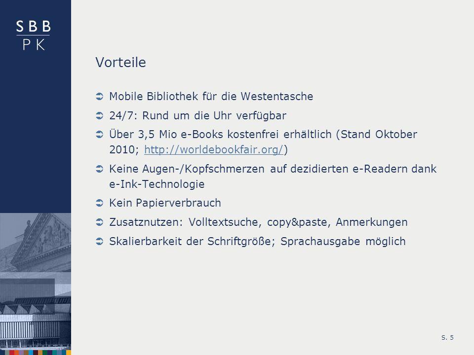 S. 5 Vorteile Mobile Bibliothek für die Westentasche 24/7: Rund um die Uhr verfügbar Über 3,5 Mio e-Books kostenfrei erhältlich (Stand Oktober 2010; h