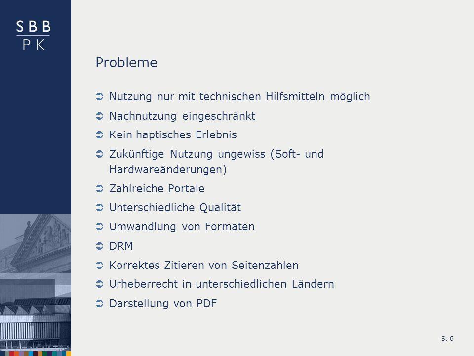S. 6 Probleme Nutzung nur mit technischen Hilfsmitteln möglich Nachnutzung eingeschränkt Kein haptisches Erlebnis Zukünftige Nutzung ungewiss (Soft- u