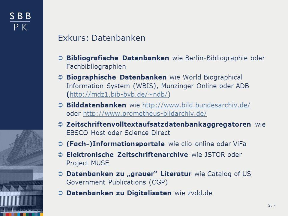 S. 7 Exkurs: Datenbanken Bibliografische Datenbanken wie Berlin-Bibliographie oder Fachbibliographien Biographische Datenbanken wie World Biographical