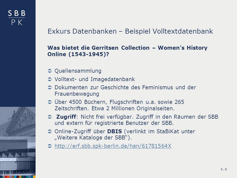 S. 8 Exkurs Datenbanken – Beispiel Volltextdatenbank Was bietet die Gerritsen Collection – Womens History Online (1543-1945)? Quellensammlung Volltext