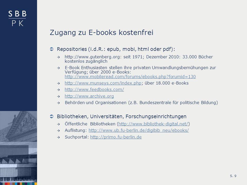 S. 9 Zugang zu E-books kostenfrei Repositories (i.d.R.: epub, mobi, html oder pdf): http://www.gutenberg.org: seit 1971; Dezember 2010: 33.000 Bücher