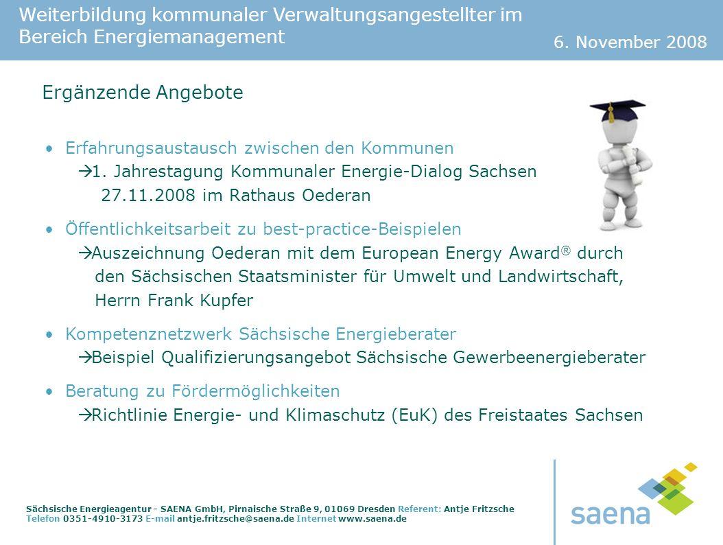 Weiterbildung kommunaler Verwaltungsangestellter im Bereich Energiemanagement 6. November 2008 Sächsische Energieagentur - SAENA GmbH, Pirnaische Stra