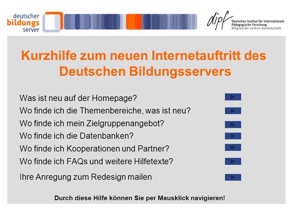 Kurzhilfe zum neuen Internetauftritt des Deutschen Bildungsservers Was ist neu auf der Homepage? Wo finde ich die Themenbereiche, was ist neu? Wo find