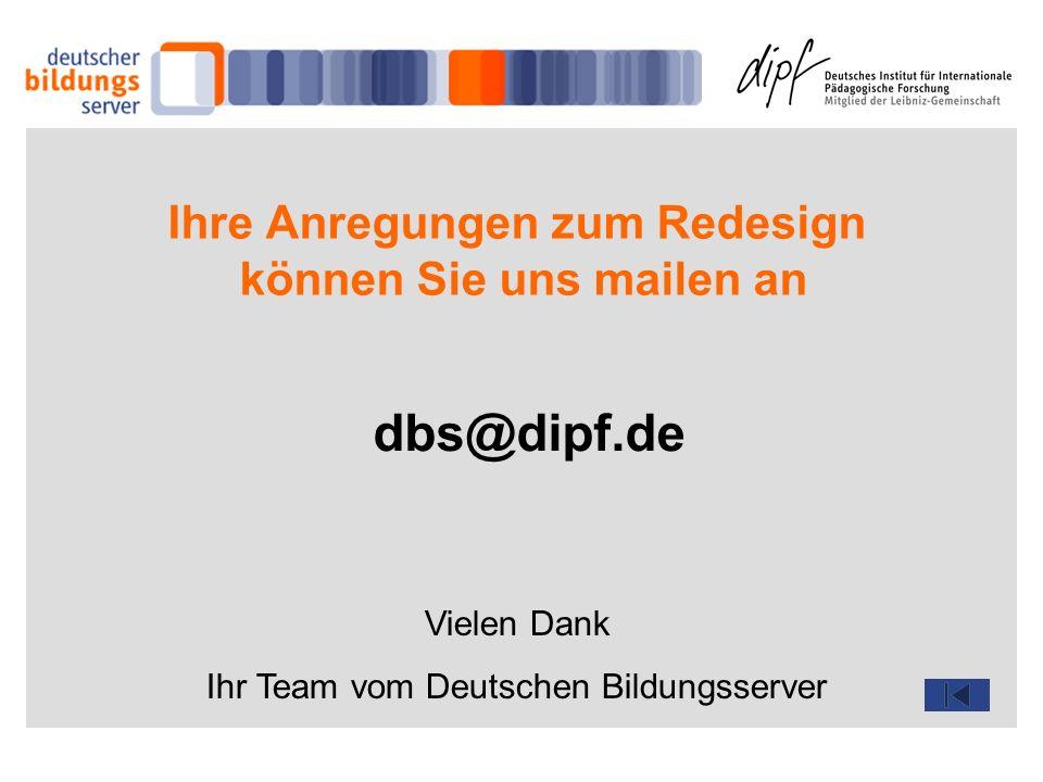 Ihre Anregungen zum Redesign können Sie uns mailen an dbs@dipf.de Vielen Dank Ihr Team vom Deutschen Bildungsserver