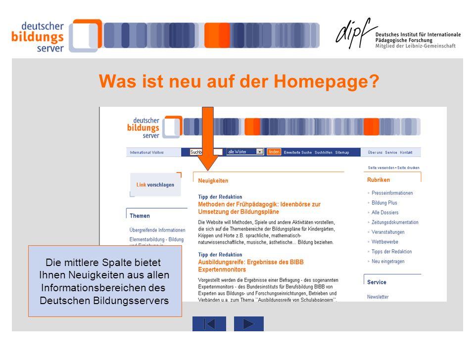 Was ist neu auf der Homepage? Die mittlere Spalte bietet Ihnen Neuigkeiten aus allen Informationsbereichen des Deutschen Bildungsservers