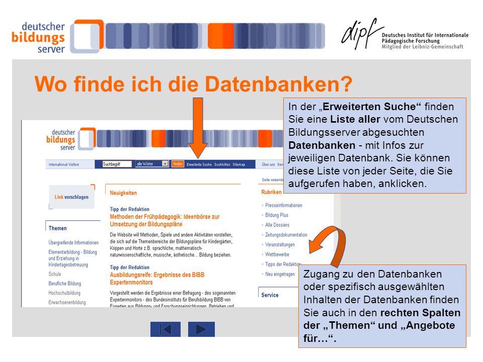 Wo finde ich die Datenbanken? In der Erweiterten Suche finden Sie eine Liste aller vom Deutschen Bildungsserver abgesuchten Datenbanken - mit Infos zu
