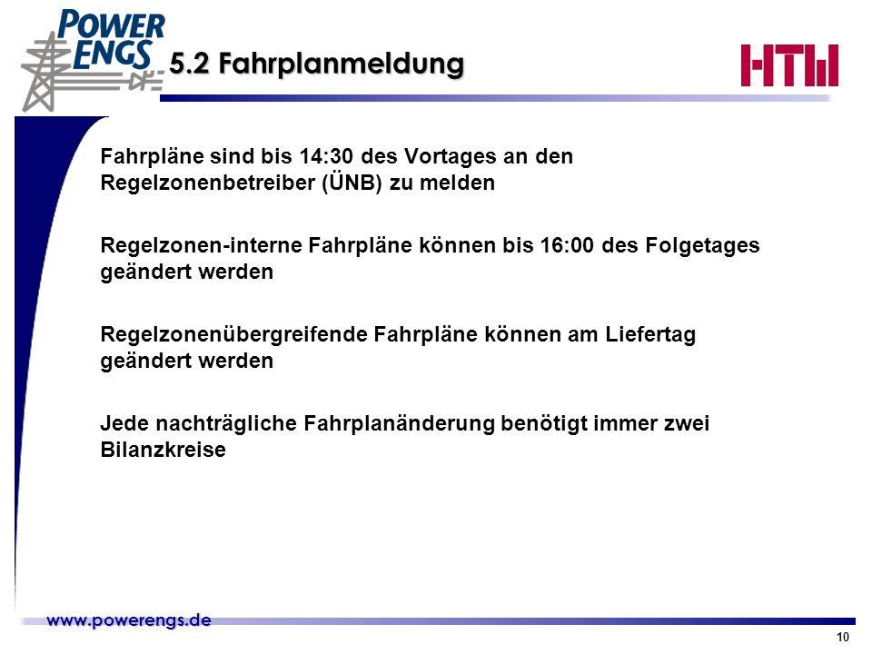www.powerengs.de www.powerengs.de 10 5.2 Fahrplanmeldung Fahrpläne sind bis 14:30 des Vortages an den Regelzonenbetreiber (ÜNB) zu melden Regelzonen-i
