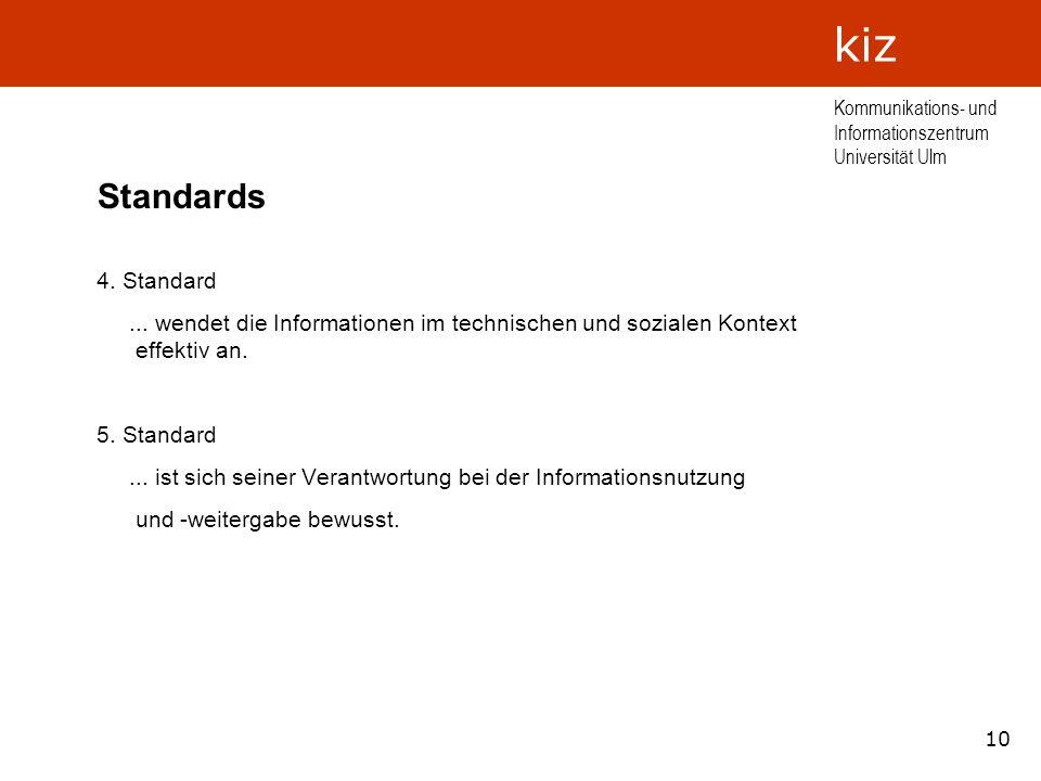 10 Kommunikations- und Informationszentrum Universität Ulm kiz Standards 4. Standard... wendet die Informationen im technischen und sozialen Kontext e