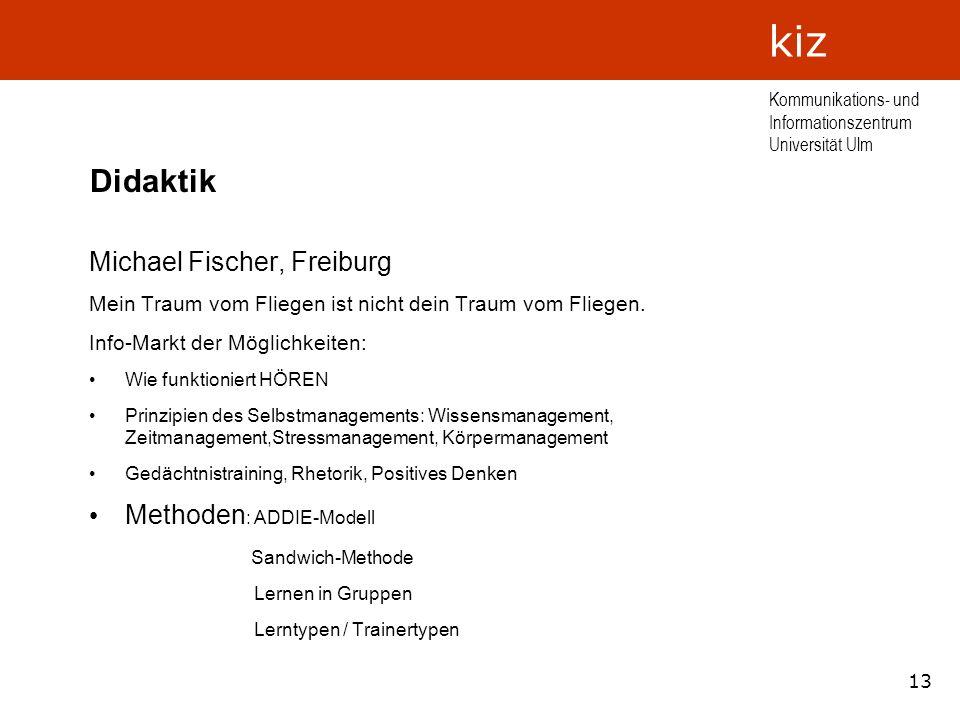 13 Kommunikations- und Informationszentrum Universität Ulm kiz Didaktik Michael Fischer, Freiburg Mein Traum vom Fliegen ist nicht dein Traum vom Flie