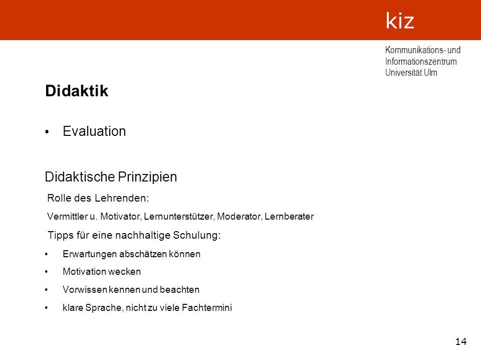 14 Kommunikations- und Informationszentrum Universität Ulm kiz Didaktik Evaluation Didaktische Prinzipien Rolle des Lehrenden: Vermittler u. Motivator