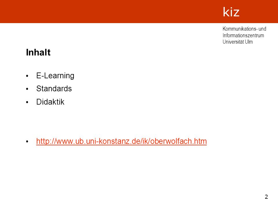 2 Kommunikations- und Informationszentrum Universität Ulm kiz Inhalt E-Learning Standards Didaktik http://www.ub.uni-konstanz.de/ik/oberwolfach.htm
