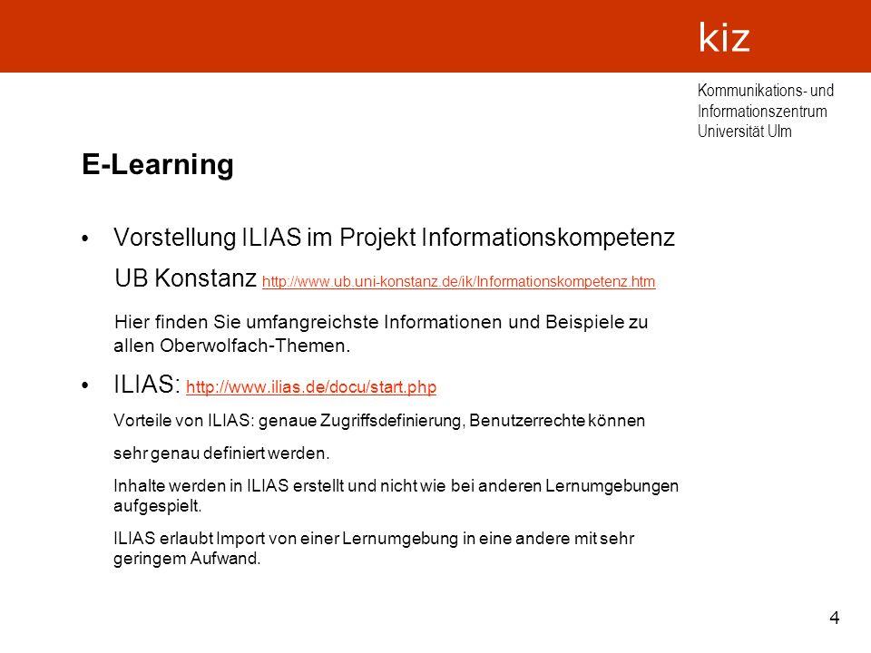 4 Kommunikations- und Informationszentrum Universität Ulm kiz E-Learning Vorstellung ILIAS im Projekt Informationskompetenz UB Konstanz http://www.ub.