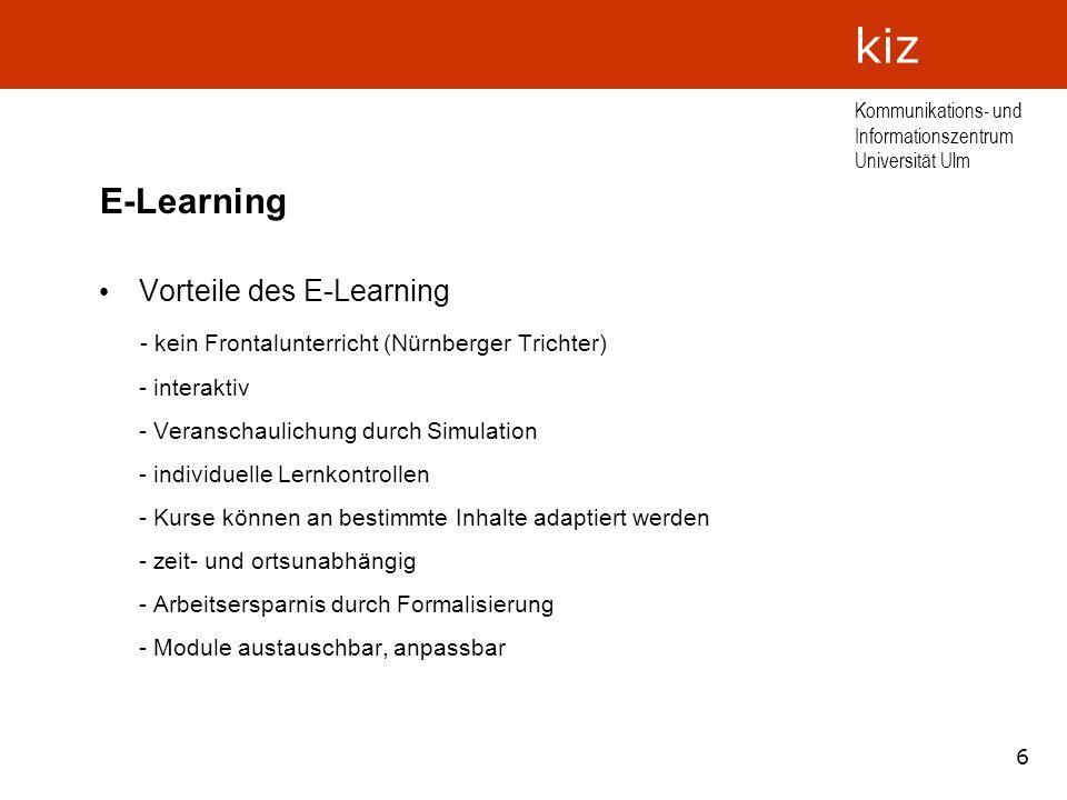 6 Kommunikations- und Informationszentrum Universität Ulm kiz E-Learning Vorteile des E-Learning - kein Frontalunterricht (Nürnberger Trichter) - inte