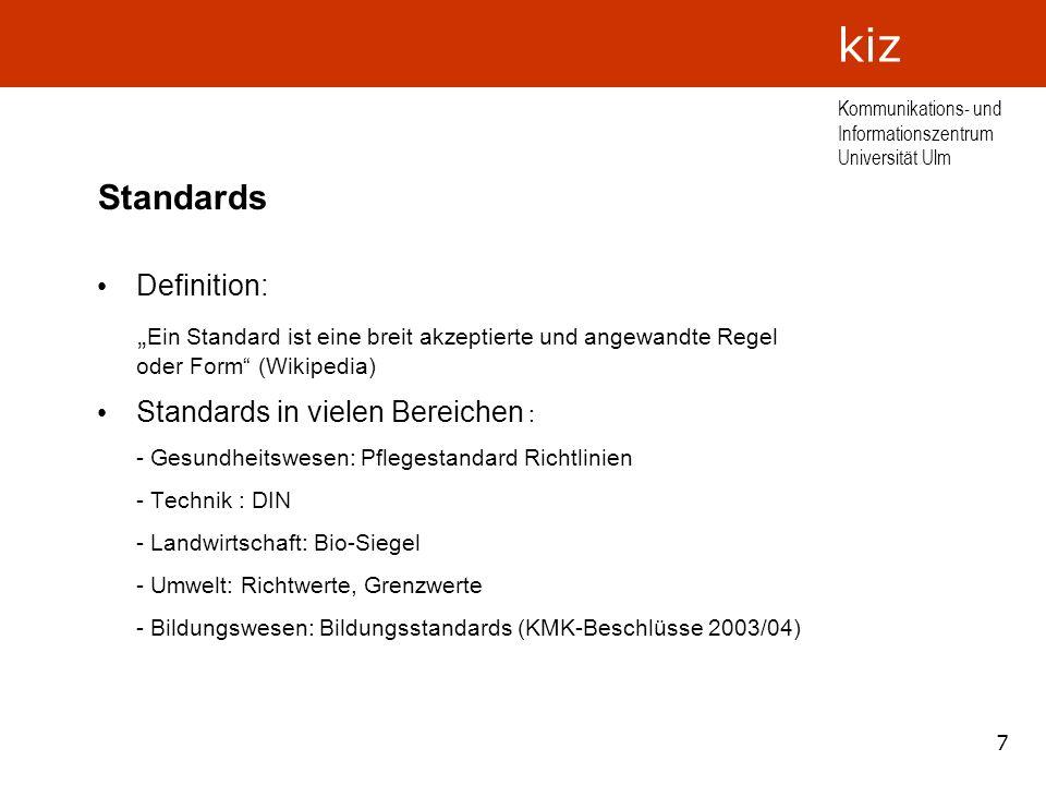 7 Kommunikations- und Informationszentrum Universität Ulm kiz Standards Definition: Ein Standard ist eine breit akzeptierte und angewandte Regel oder