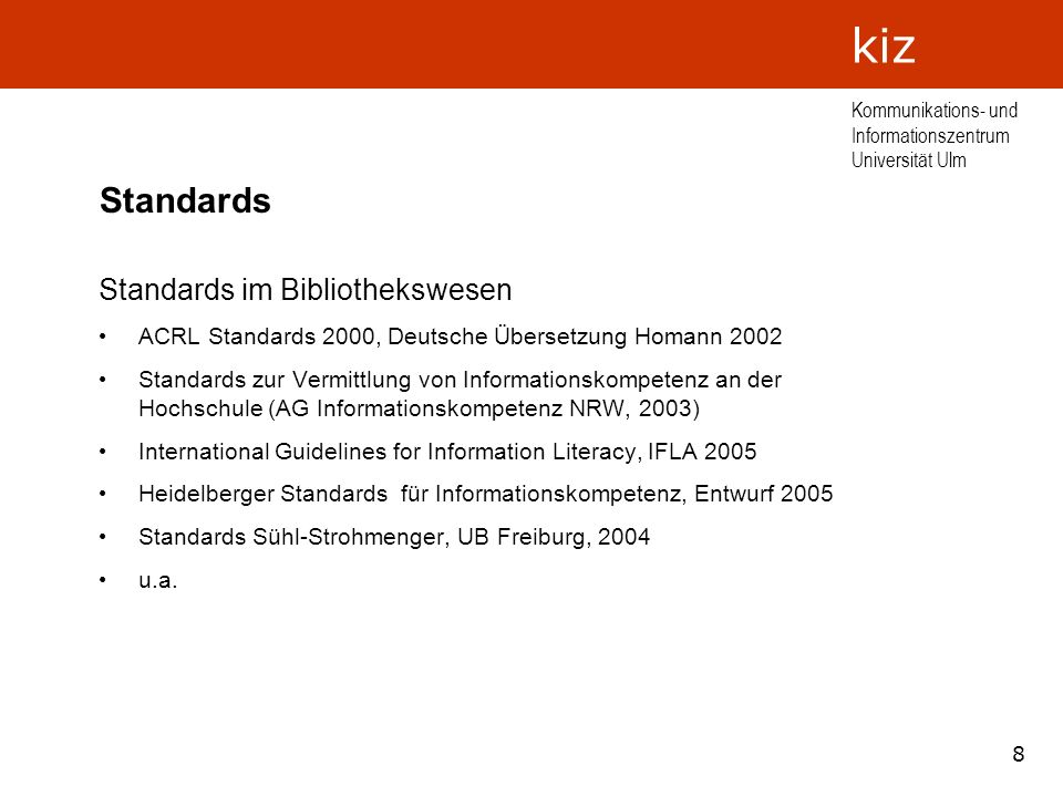 8 Kommunikations- und Informationszentrum Universität Ulm kiz Standards Standards im Bibliothekswesen ACRL Standards 2000, Deutsche Übersetzung Homann