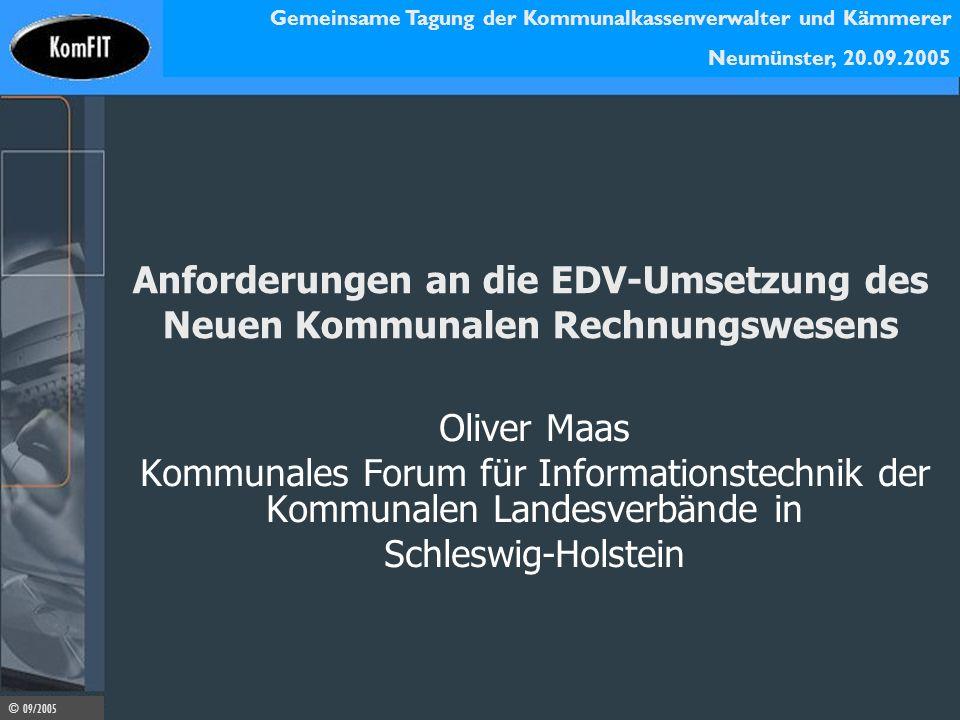 Gemeinsame Tagung der Kommunalkassenverwalter und Kämmerer Neumünster, 20.09.2005 © 09/2005 Anforderungen an die EDV-Umsetzung des Neuen Kommunalen Re